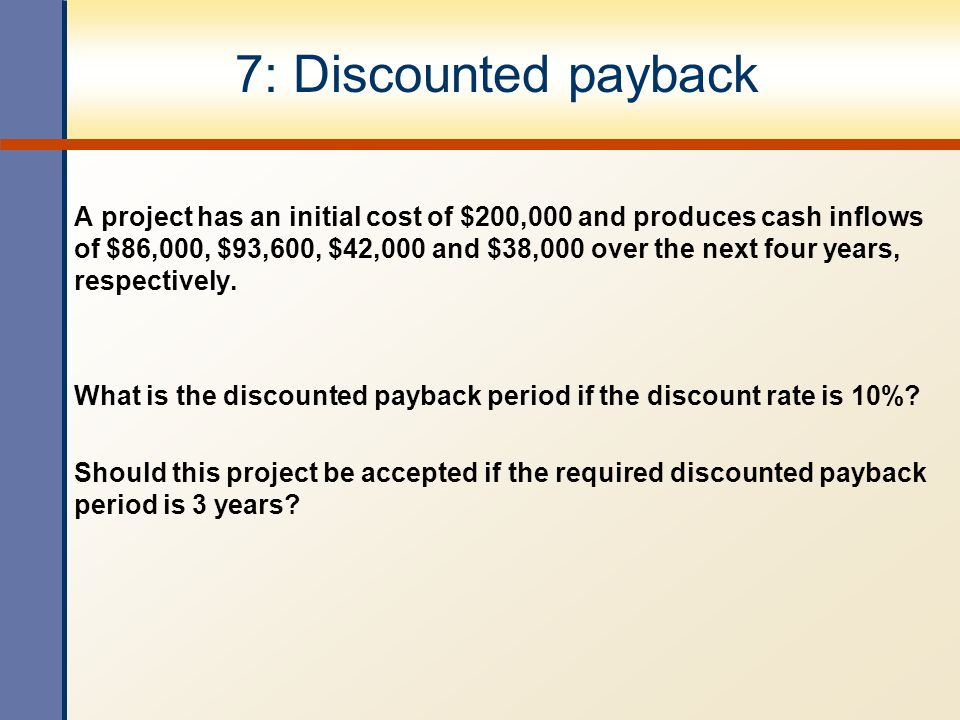 7: Discounted payback