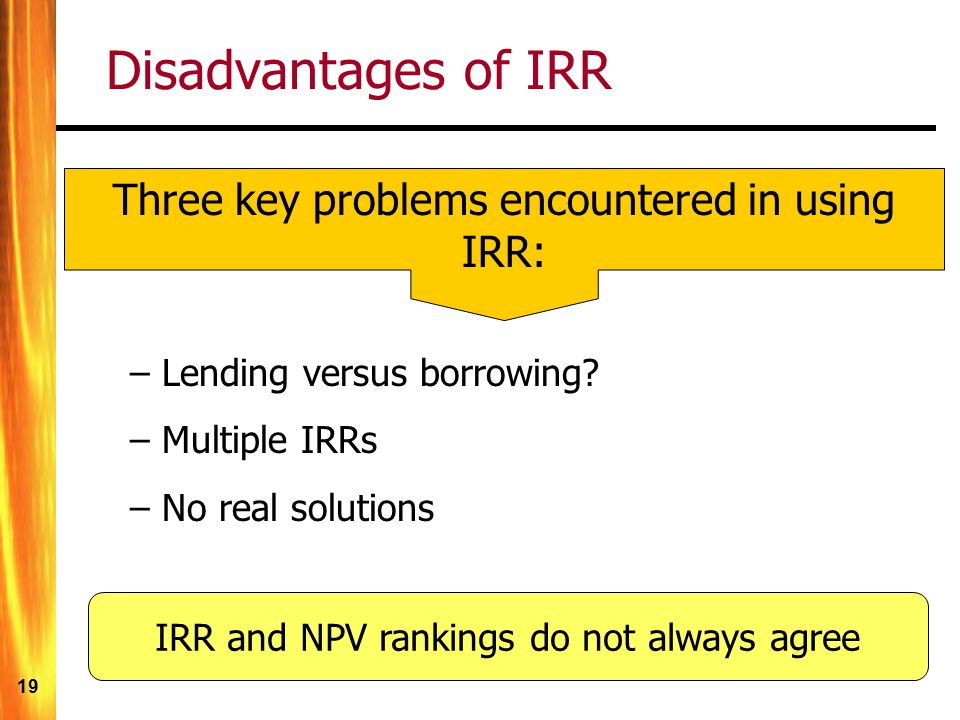 Disadvantages of IRR Three key problems encountered in using IRR: