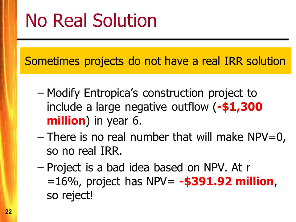 Sometimes projects do not have a real IRR solution