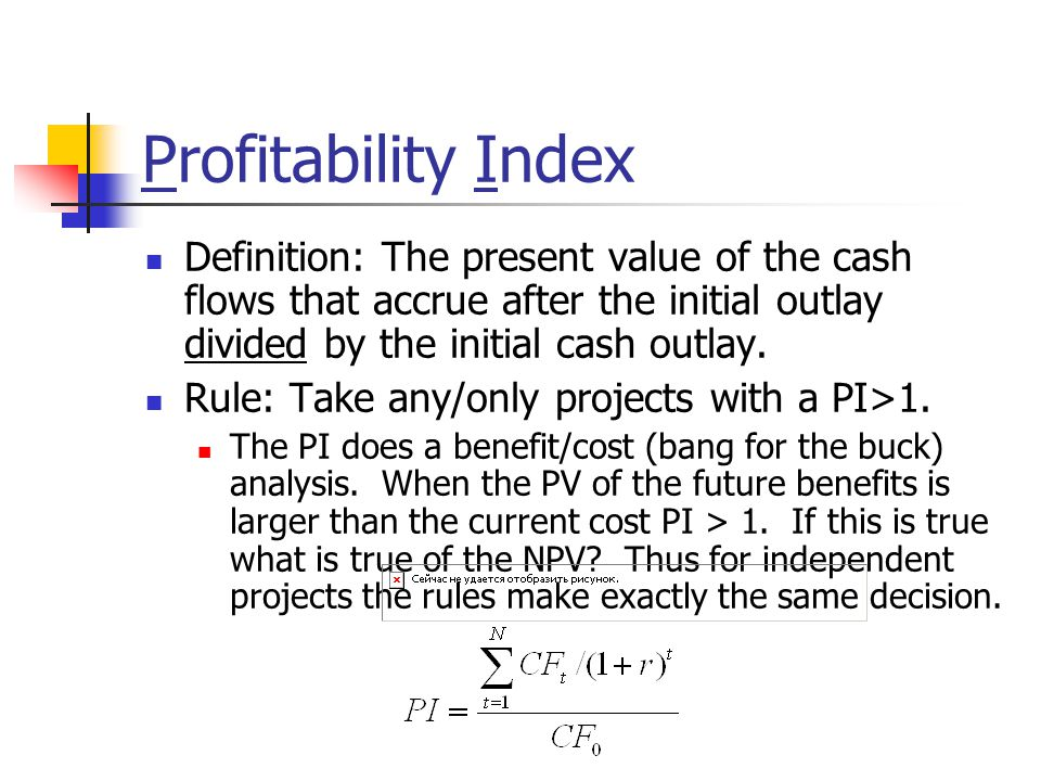 Profitability Index Definition: The present value of the cash flows that accrue after the initial outlay divided by the initial cash outlay.