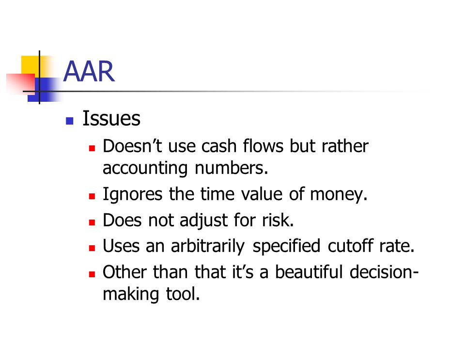 AAR Issues Doesn't use cash flows but rather accounting numbers.
