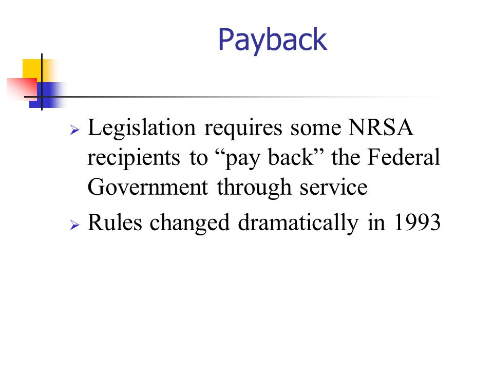10/27/2002 Payback. Legislation requires some NRSA recipients to pay back the Federal Government through service.