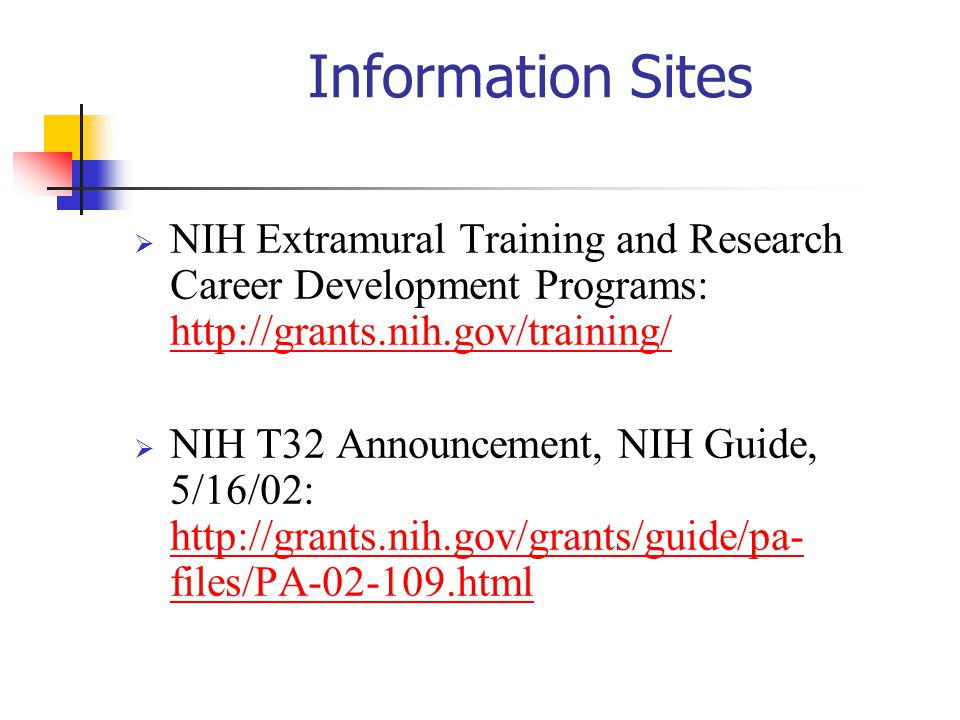 10/27/2002 Information Sites. NIH Extramural Training and Research Career Development Programs: http://grants.nih.gov/training/