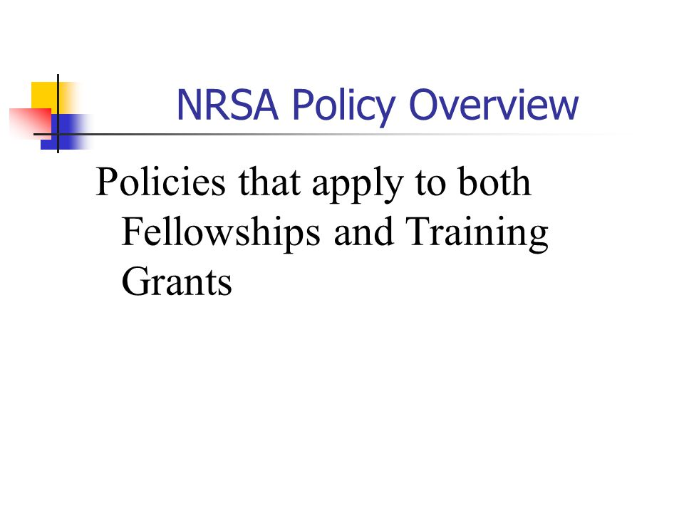 NRSA Policy Overview Policies that apply to both Fellowships and Training Grants