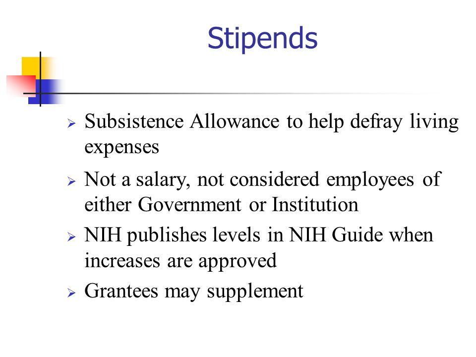 Stipends Subsistence Allowance to help defray living expenses