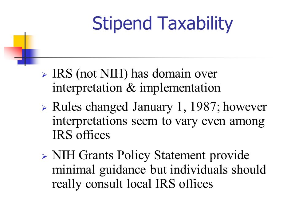 10/27/2002 Stipend Taxability. IRS (not NIH) has domain over interpretation & implementation.