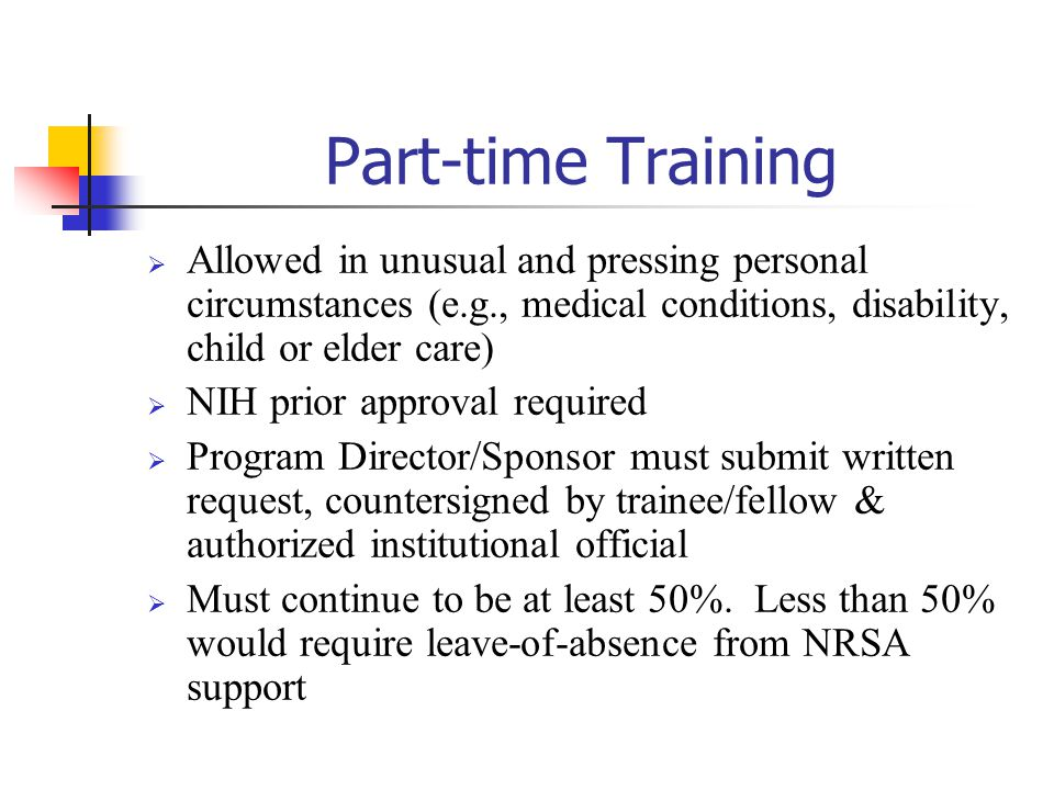Part-time Training Allowed in unusual and pressing personal circumstances (e.g., medical conditions, disability, child or elder care)