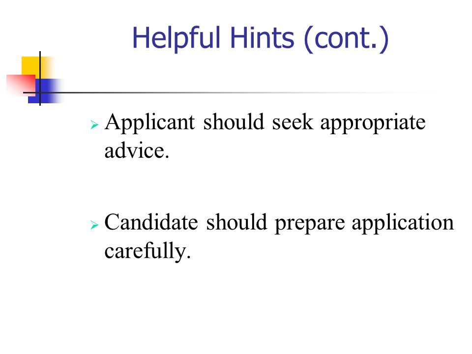 Helpful Hints (cont.) Applicant should seek appropriate advice.