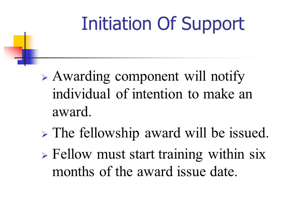 10/27/2002 Initiation Of Support. Awarding component will notify individual of intention to make an award.