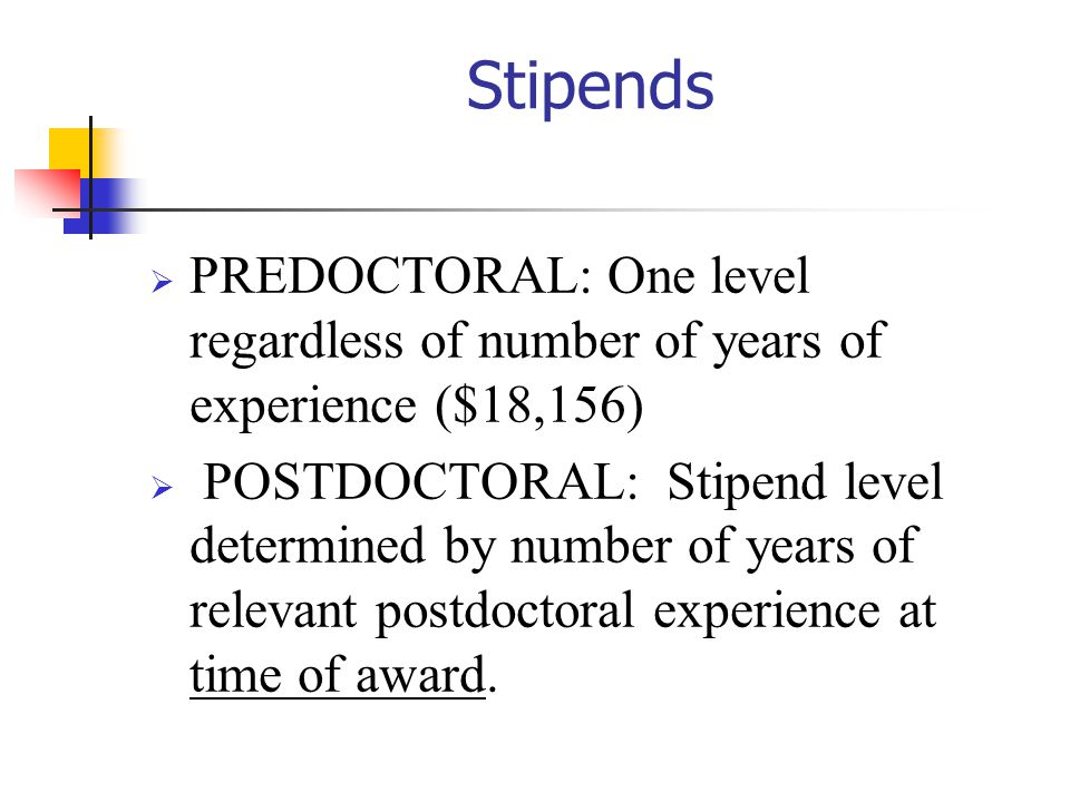 10/27/2002 Stipends. PREDOCTORAL: One level regardless of number of years of experience ($18,156)