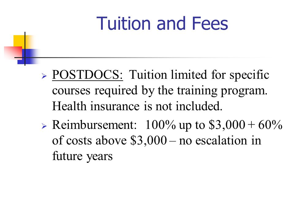 10/27/2002 Tuition and Fees. POSTDOCS: Tuition limited for specific courses required by the training program. Health insurance is not included.