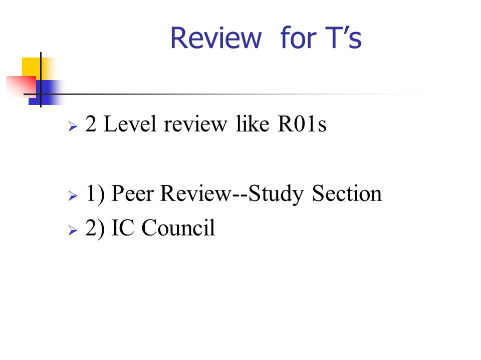 Review for T's 2 Level review like R01s 1) Peer Review--Study Section