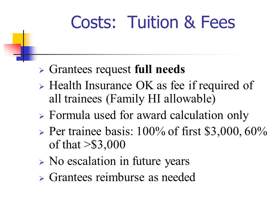 Costs: Tuition & Fees Grantees request full needs