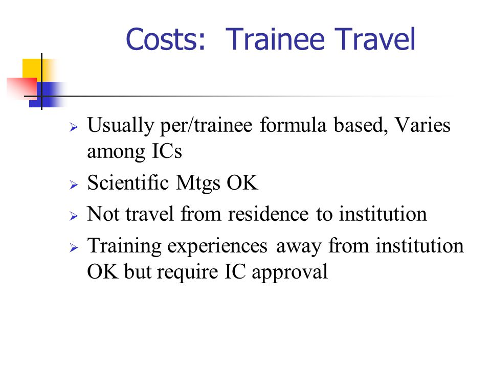 10/27/2002 Costs: Trainee Travel. Usually per/trainee formula based, Varies among ICs. Scientific Mtgs OK.