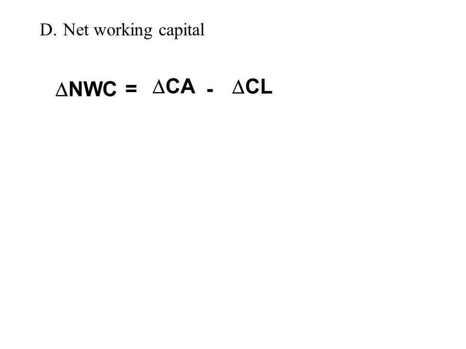 NWC = - CA CL D. Net working capital