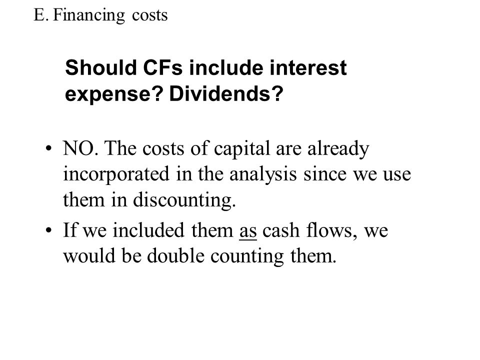 Should CFs include interest expense Dividends