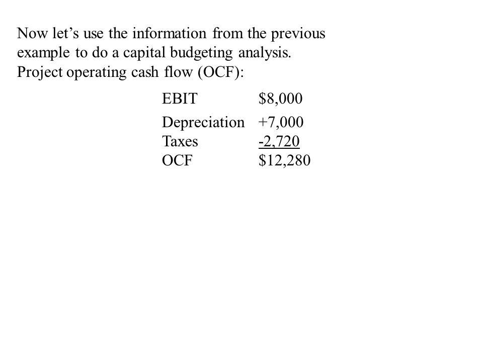 Project operating cash flow (OCF): EBIT $8,000 Depreciation +7,000