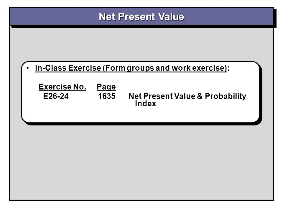 Net Present Value In-Class Exercise (Form groups and work exercise):