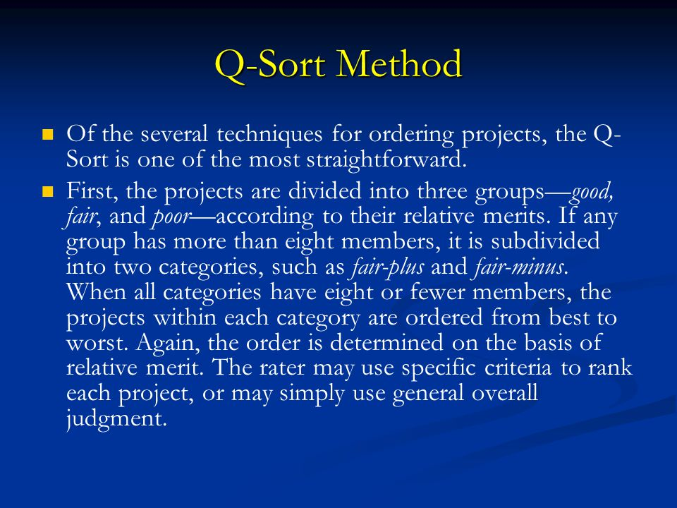 Q-Sort Method Of the several techniques for ordering projects, the Q-Sort is one of the most straightforward.