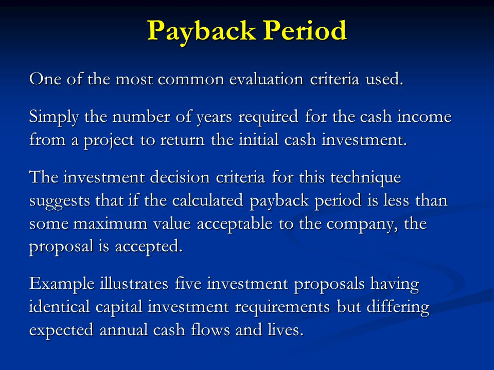 Payback Period One of the most common evaluation criteria used.