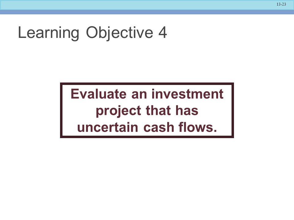 Evaluate an investment project that has uncertain cash flows.