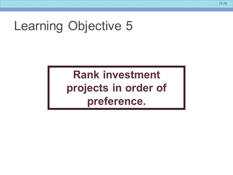 Rank investment projects in order of preference.