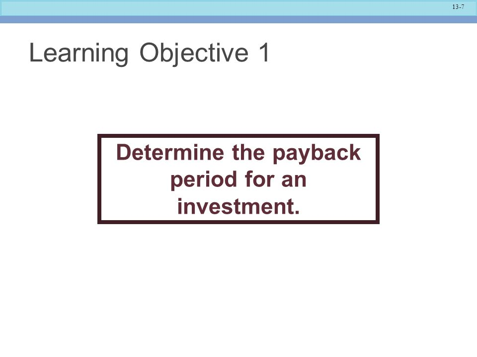 Determine the payback period for an investment.