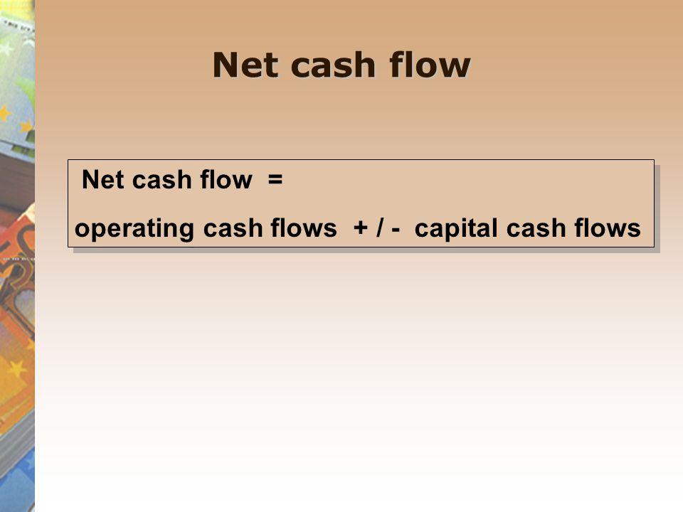 Net cash flow Net cash flow =