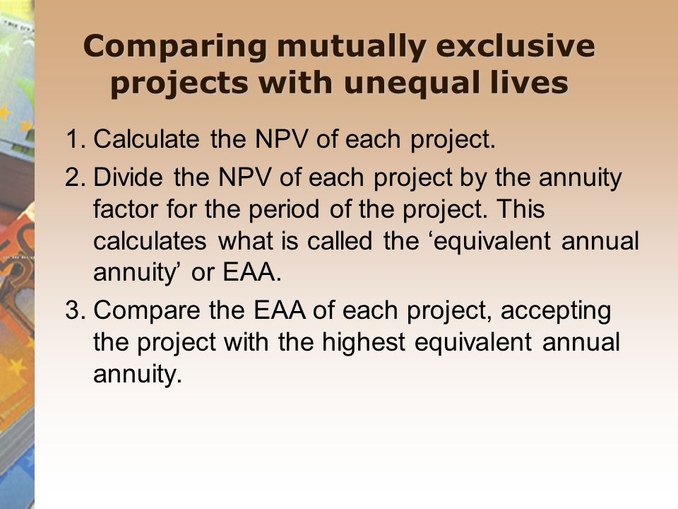 Comparing mutually exclusive projects with unequal lives