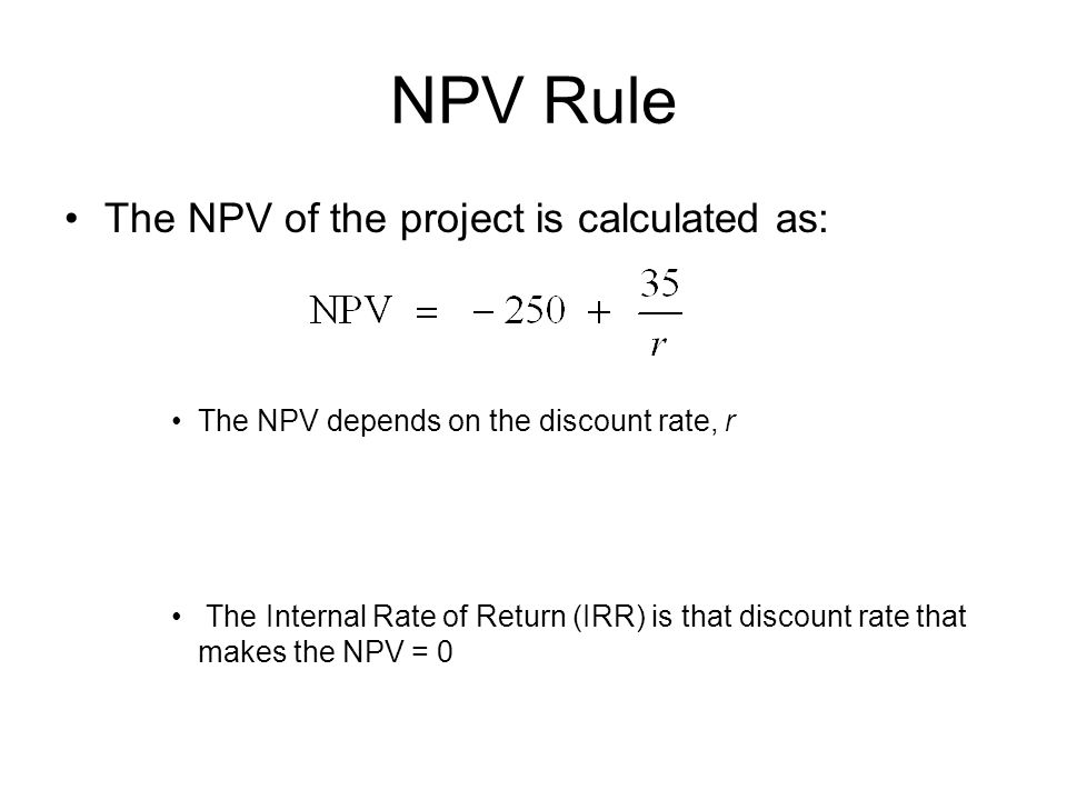 NPV Rule The NPV of the project is calculated as: