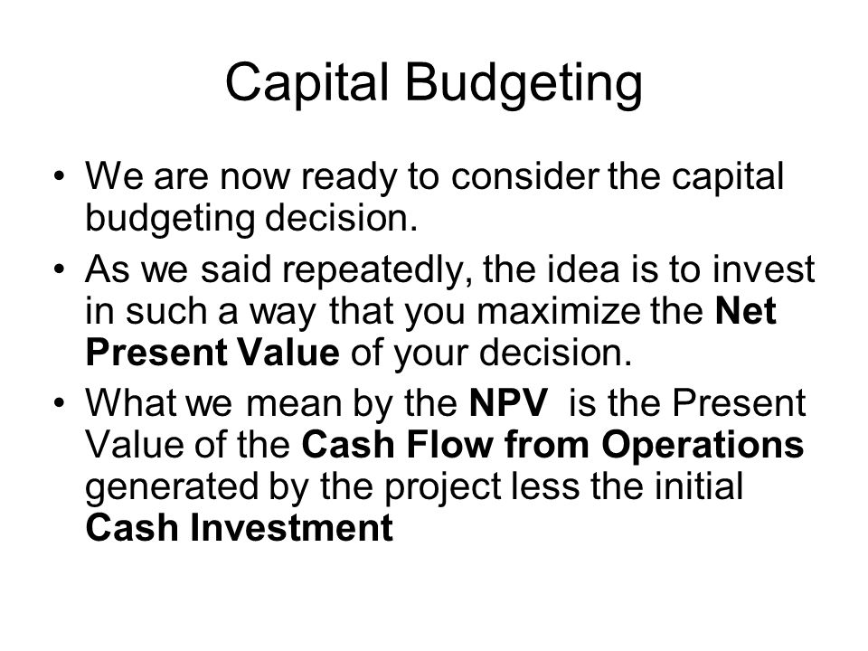 Capital Budgeting We are now ready to consider the capital budgeting decision.