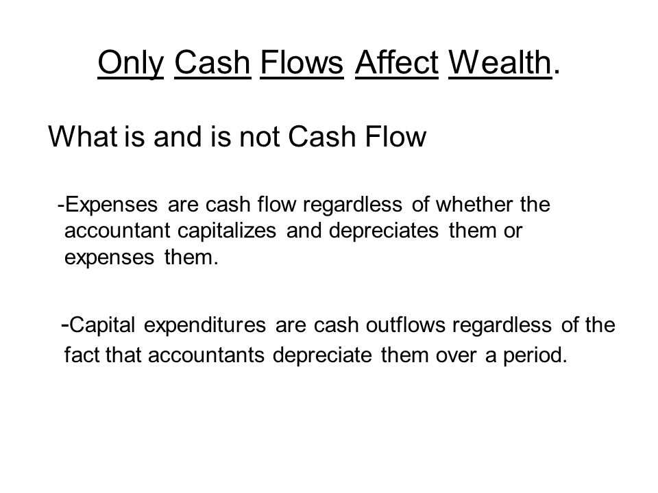Only Cash Flows Affect Wealth.