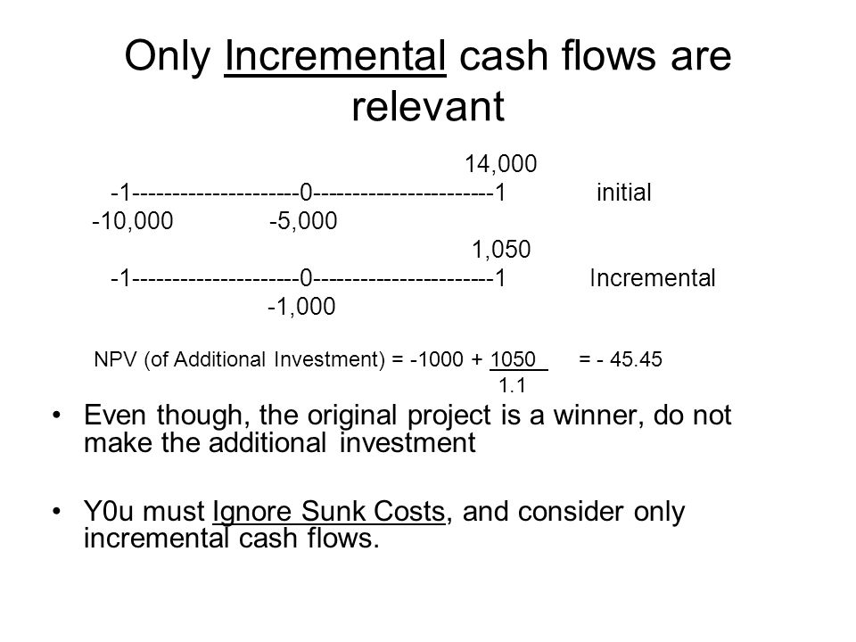Only Incremental cash flows are relevant