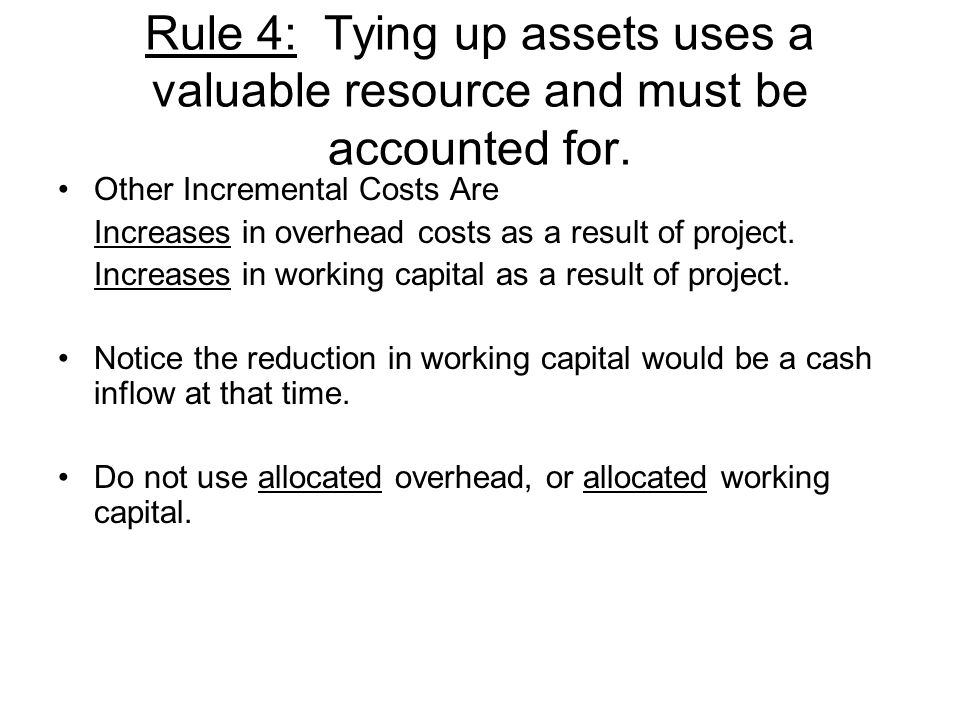 Rule 4: Tying up assets uses a valuable resource and must be accounted for.