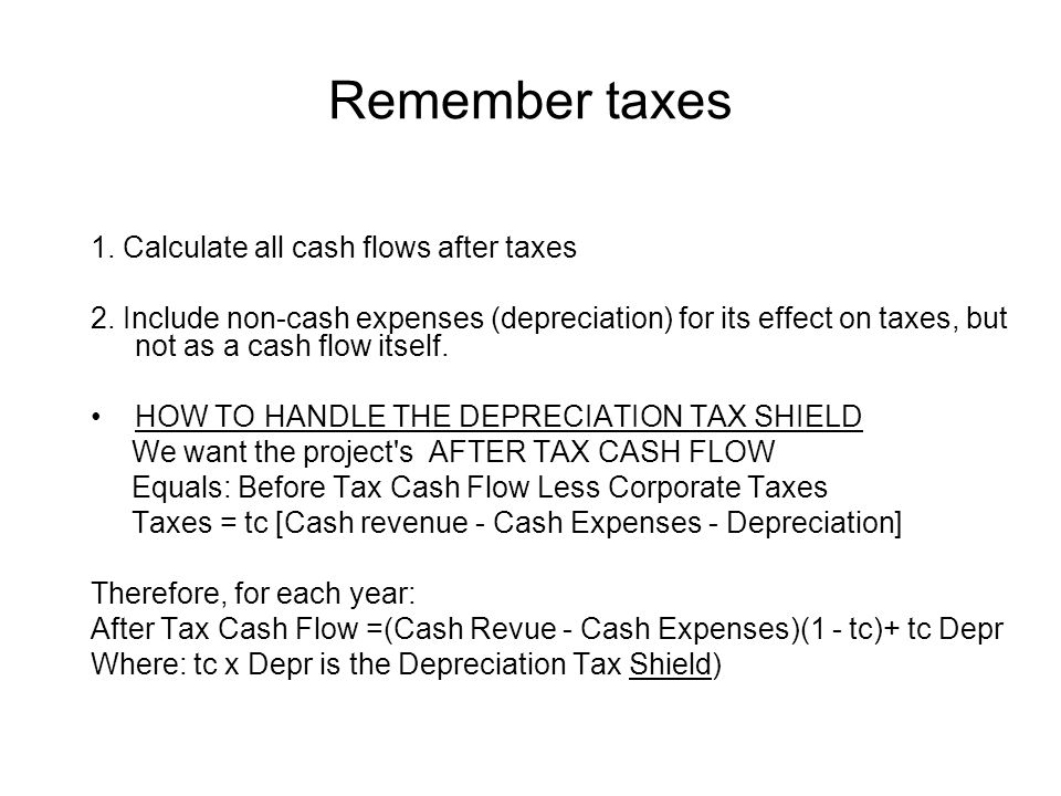 Remember taxes 1. Calculate all cash flows after taxes