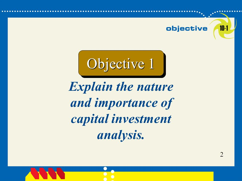 Explain the nature and importance of capital investment analysis.