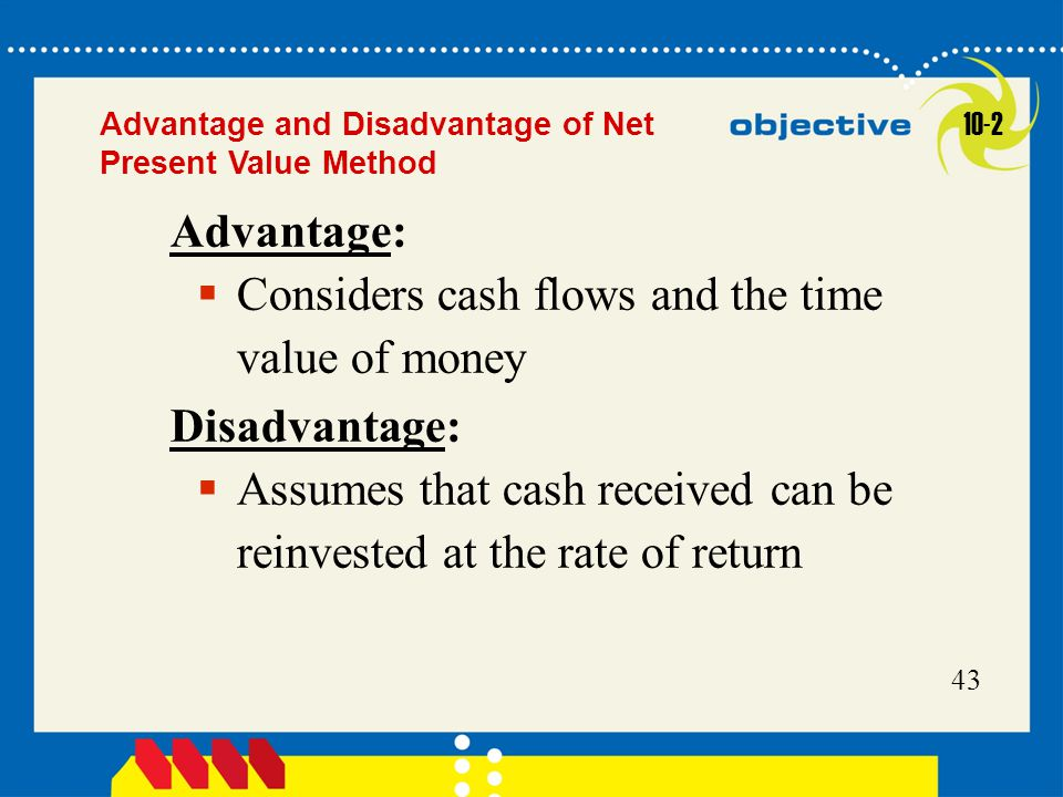 Considers cash flows and the time value of money