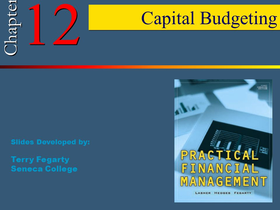 12 Capital Budgeting Chapter Terry Fegarty Seneca College