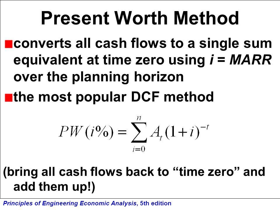 Present Worth Method converts all cash flows to a single sum equivalent at time zero using i = MARR over the planning horizon.