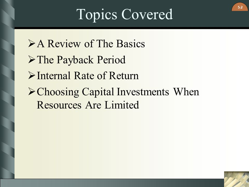 Topics Covered A Review of The Basics The Payback Period