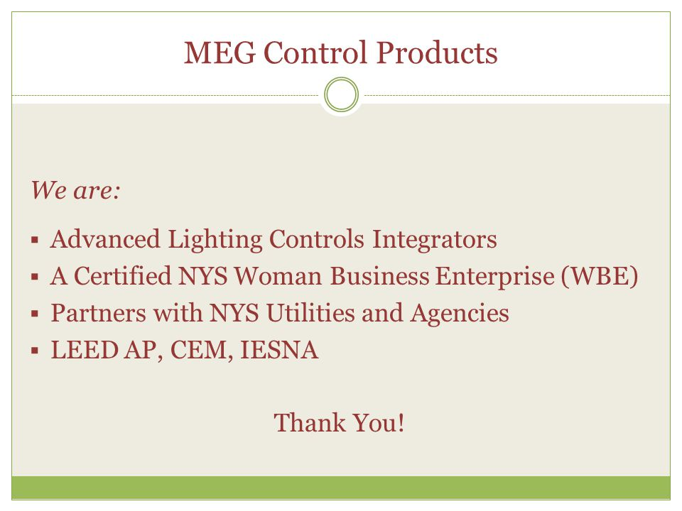 MEG Control Products We are: Advanced Lighting Controls Integrators