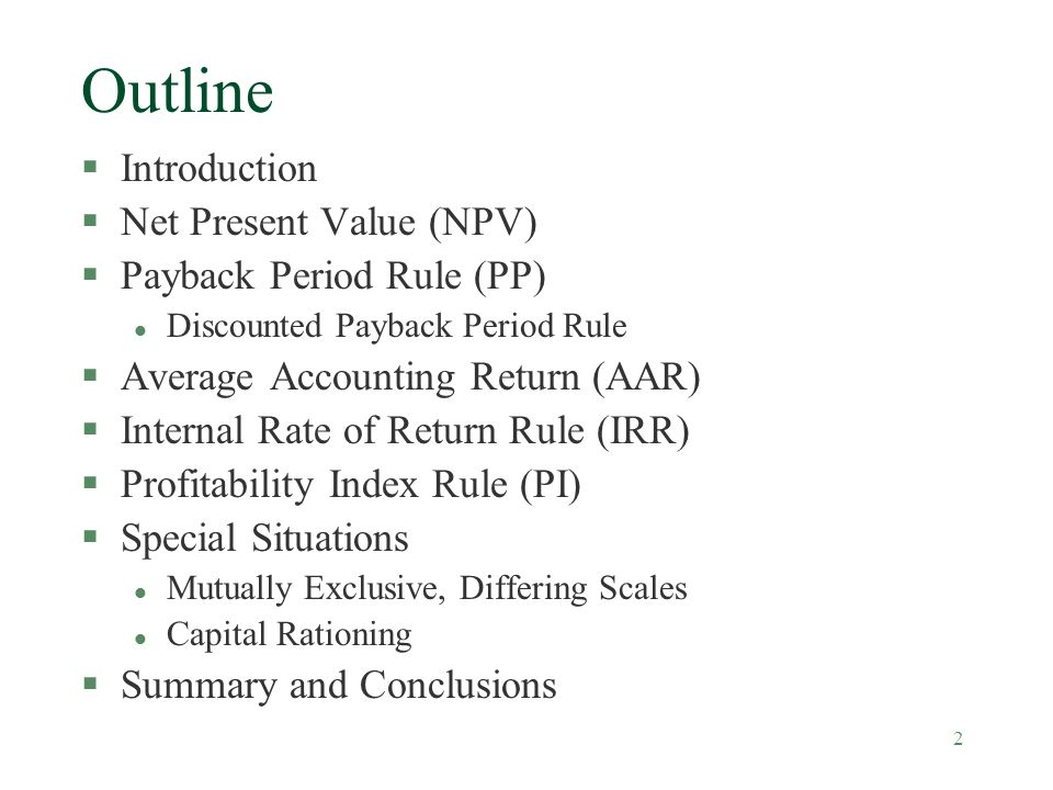 Outline Introduction Net Present Value (NPV) Payback Period Rule (PP)