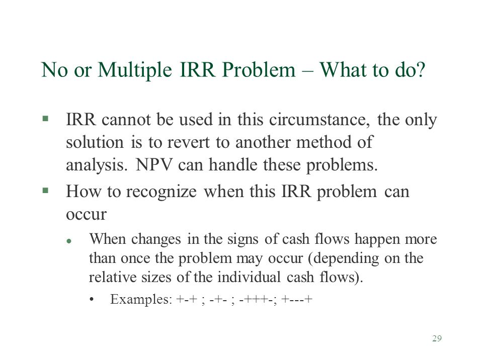 No or Multiple IRR Problem – What to do