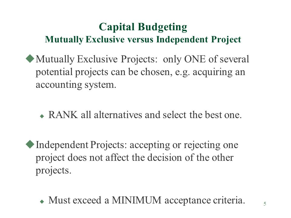 Capital Budgeting Mutually Exclusive versus Independent Project