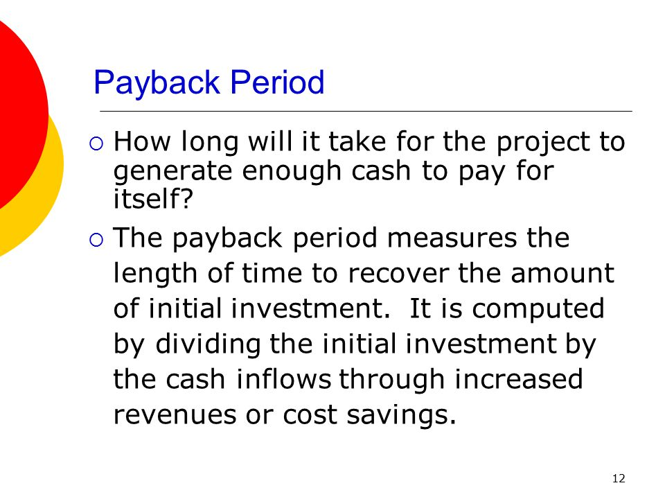 Payback Period How long will it take for the project to generate enough cash to pay for itself