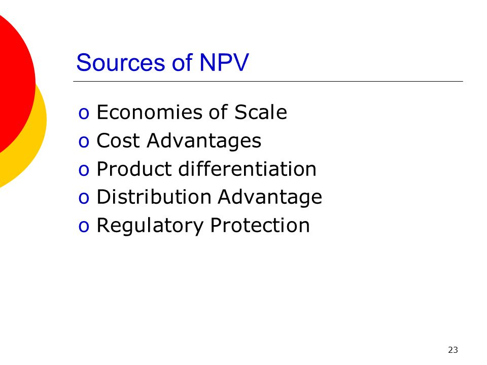 Sources of NPV Economies of Scale Cost Advantages