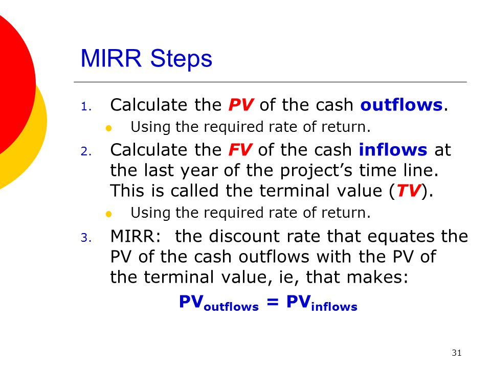 MIRR Steps Calculate the PV of the cash outflows.