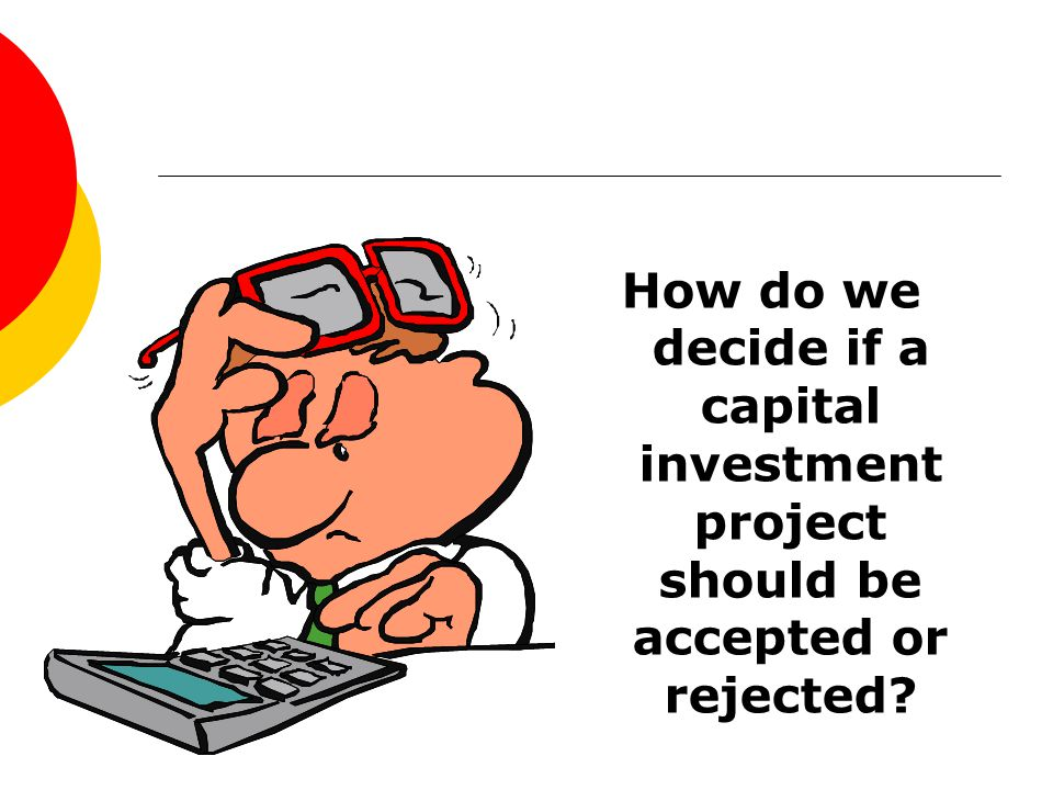 How do we decide if a capital investment project should be accepted or rejected