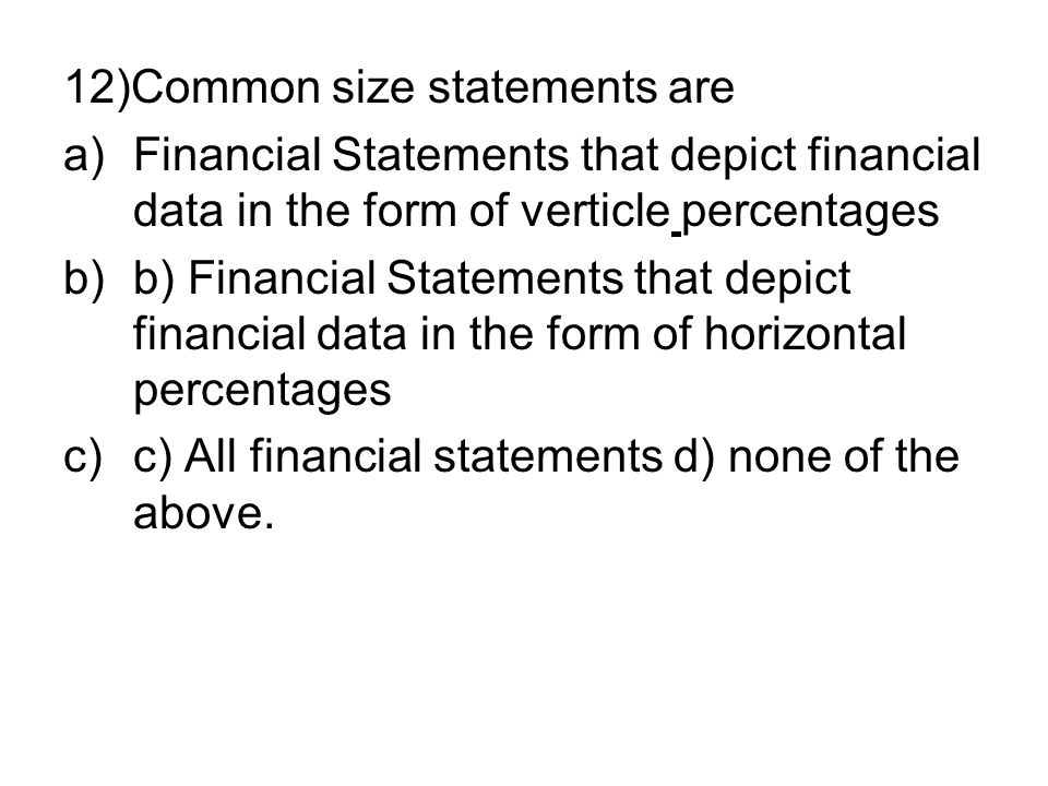 12)Common size statements are