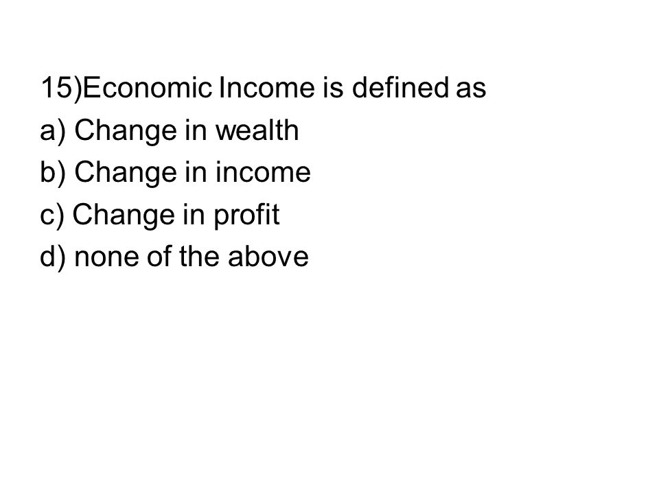 15)Economic Income is defined as